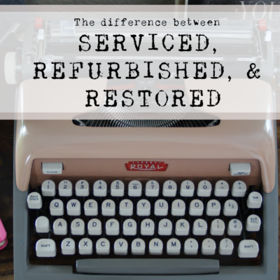 What's The Difference Between Serviced, Refurbished, and Restored Typewriters?